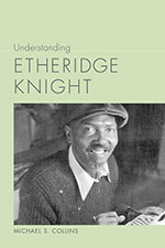 7066 Understanding Etheridge Knight, by Michael S. Collins